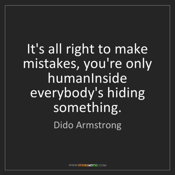 Dido Armstrong: It's all right to make mistakes, you're only humanInside...