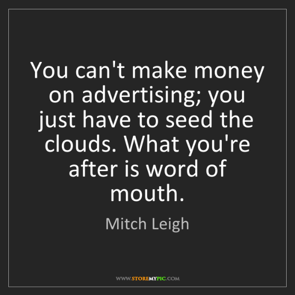 Mitch Leigh: You can't make money on advertising; you just have to...