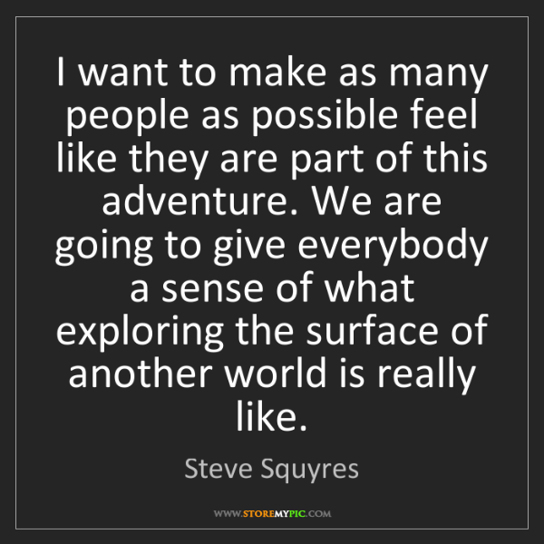 Steve Squyres: I want to make as many people as possible feel like they...