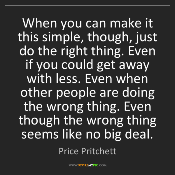 Price Pritchett: When you can make it this simple, though, just do the...