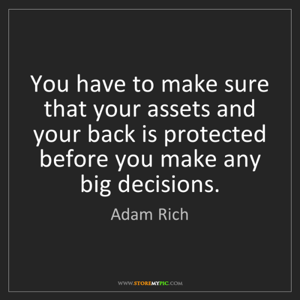 Adam Rich: You have to make sure that your assets and your back...