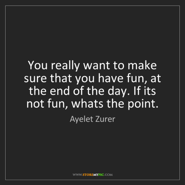 Ayelet Zurer: You really want to make sure that you have fun, at the...