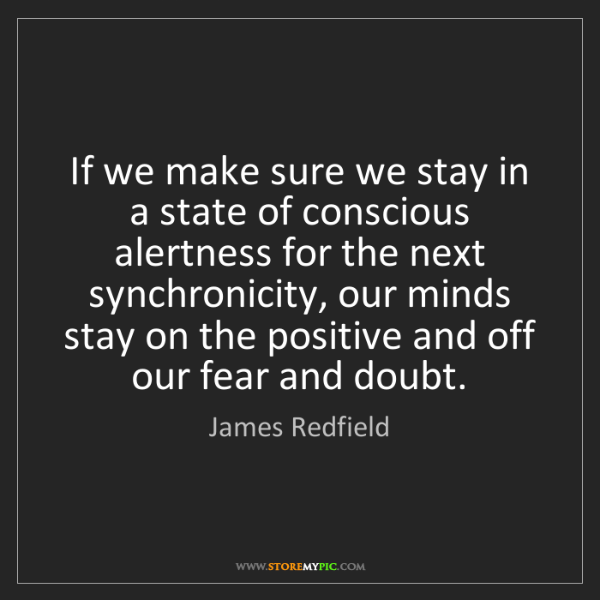 James Redfield: If we make sure we stay in a state of conscious alertness...