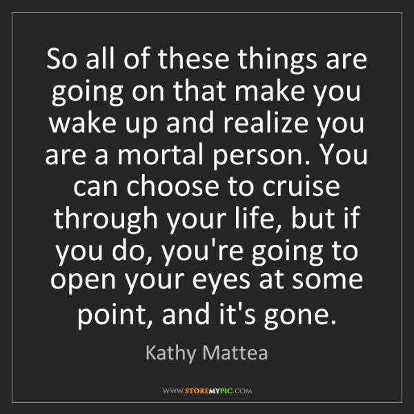Kathy Mattea: So all of these things are going on that make you wake...