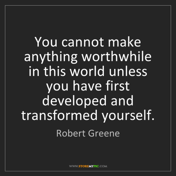 Robert Greene: You cannot make anything worthwhile in this world unless...