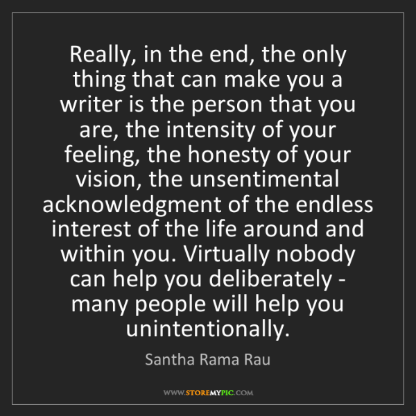 Santha Rama Rau: Really, in the end, the only thing that can make you...