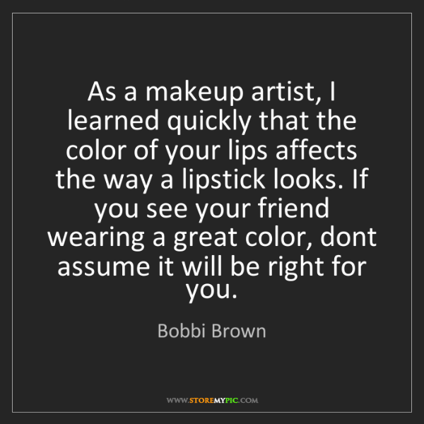 Bobbi Brown: As a makeup artist, I learned quickly that the color...