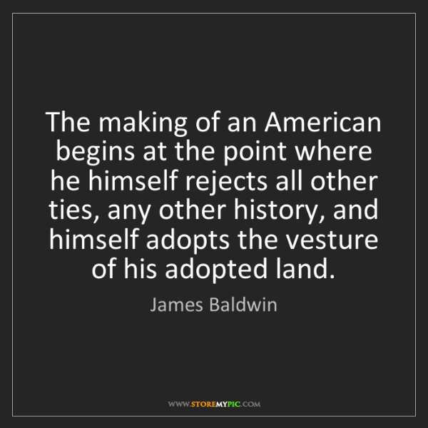 James Baldwin: The making of an American begins at the point where he...