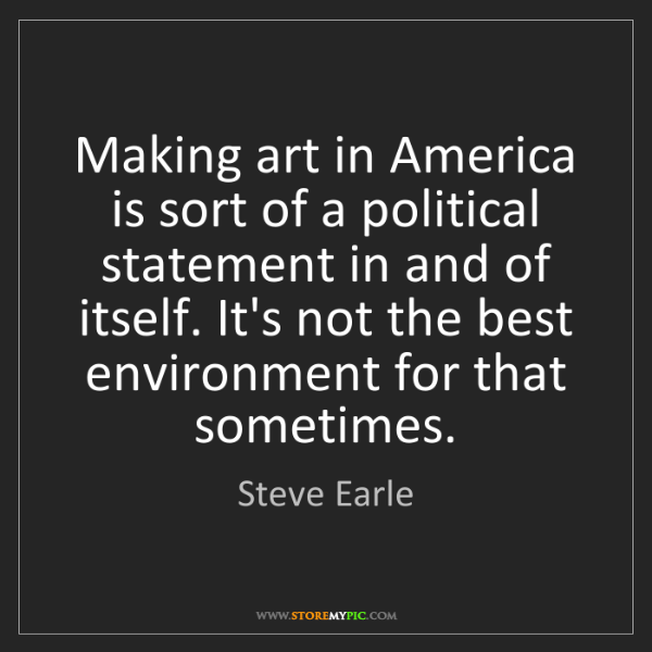 Steve Earle: Making art in America is sort of a political statement...