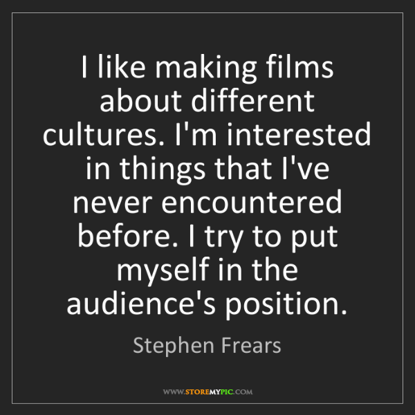 Stephen Frears: I like making films about different cultures. I'm interested...