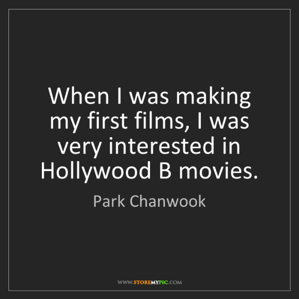 Park Chanwook: When I was making my first films, I was very interested...