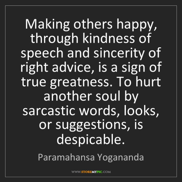 Paramahansa Yogananda: Making others happy, through kindness of speech and sincerity...