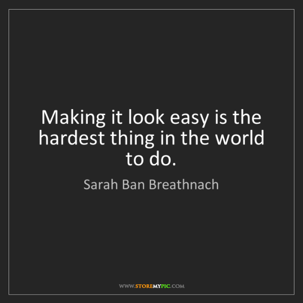 Sarah Ban Breathnach: Making it look easy is the hardest thing in the world...