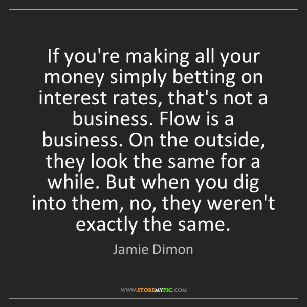 Jamie Dimon: If you're making all your money simply betting on interest...