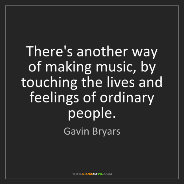Gavin Bryars: There's another way of making music, by touching the...