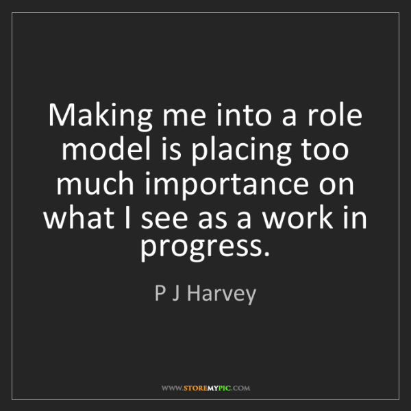 P J Harvey: Making me into a role model is placing too much importance...