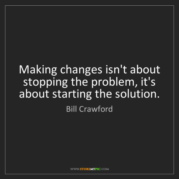 Bill Crawford: Making changes isn't about stopping the problem, it's...