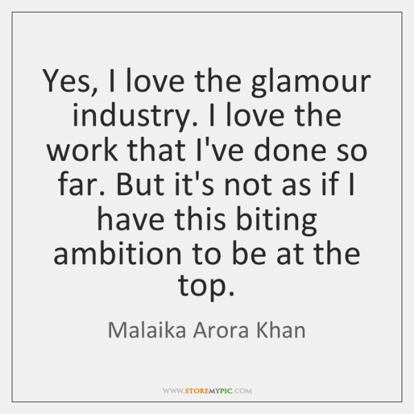 Yes, I love the glamour industry. I love the work that I've ...