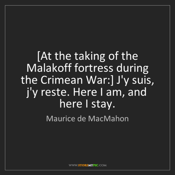 Maurice de MacMahon: [At the taking of the Malakoff fortress during the Crimean...