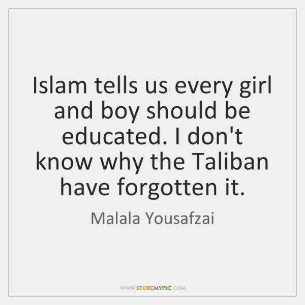 Islam tells us every girl and boy should be educated. I don't ...