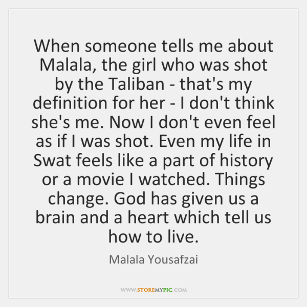 When someone tells me about Malala, the girl who was shot by ...