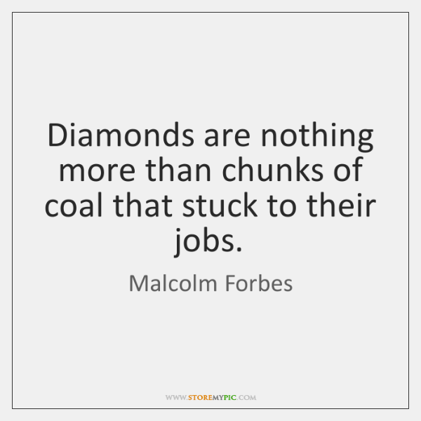 Diamonds are nothing more than chunks of coal that stuck to their ...