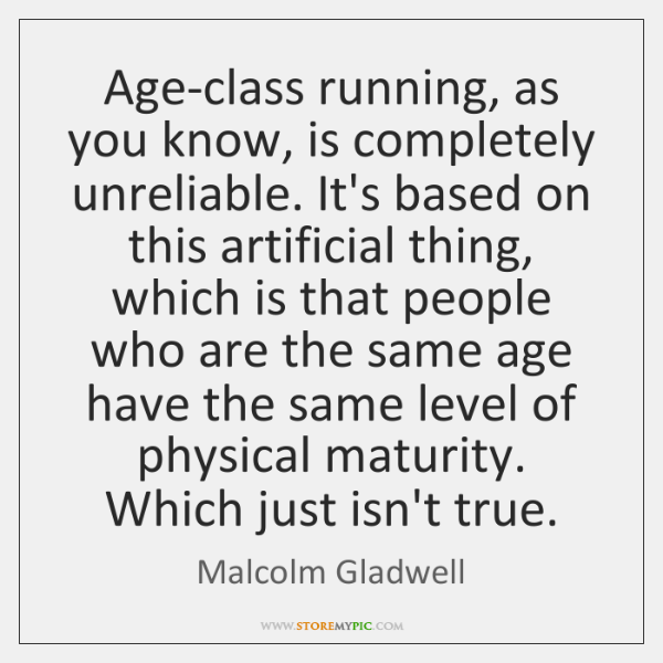 Age-class running, as you know, is completely unreliable. It's based on this ...