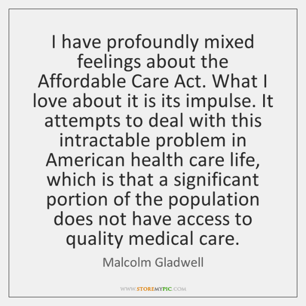 I have profoundly mixed feelings about the Affordable Care Act. What I ...