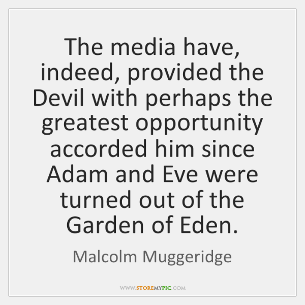 The media have, indeed, provided the Devil with perhaps the greatest opportunity ...