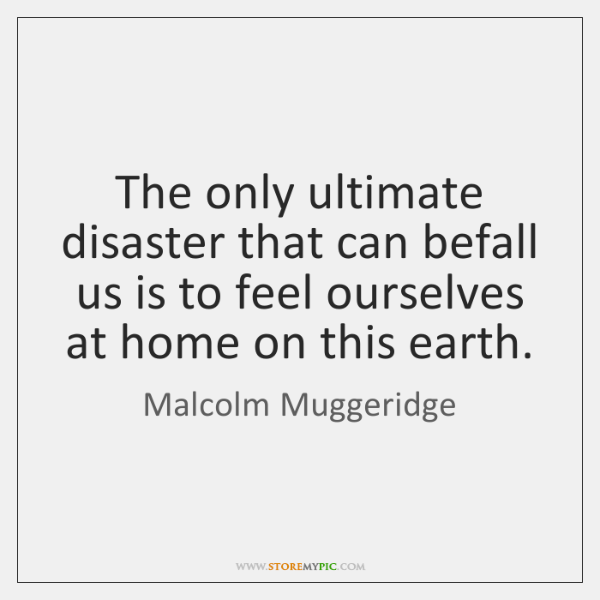 The only ultimate disaster that can befall us is to feel ourselves ...