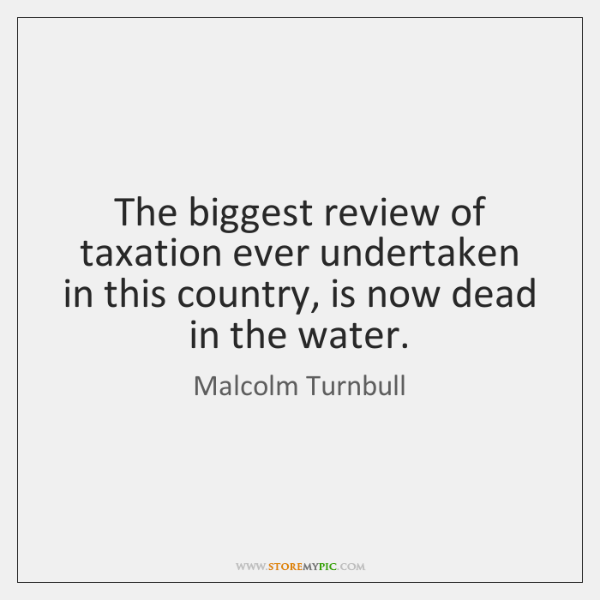 The biggest review of taxation ever undertaken in this country, is now ...