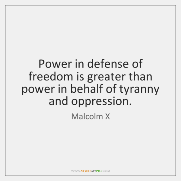 Power in defense of freedom is greater than power in behalf of ...