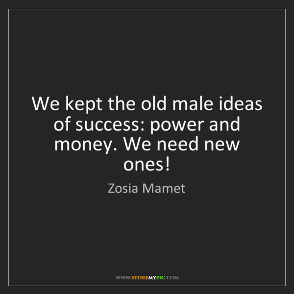 Zosia Mamet: We kept the old male ideas of success: power and money....