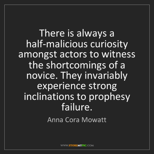 Anna Cora Mowatt: There is always a half-malicious curiosity amongst actors...