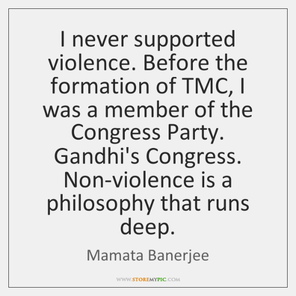 I never supported violence. Before the formation of TMC, I was a ...