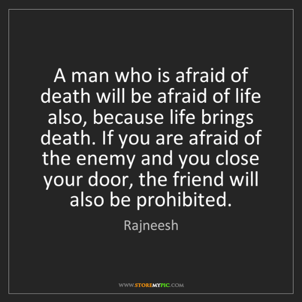 Rajneesh: A man who is afraid of death will be afraid of life also,...