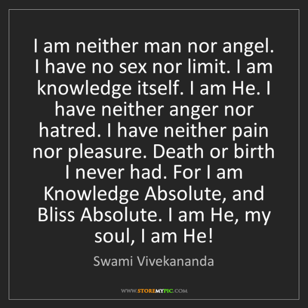Swami Vivekananda: I am neither man nor angel. I have no sex nor limit....