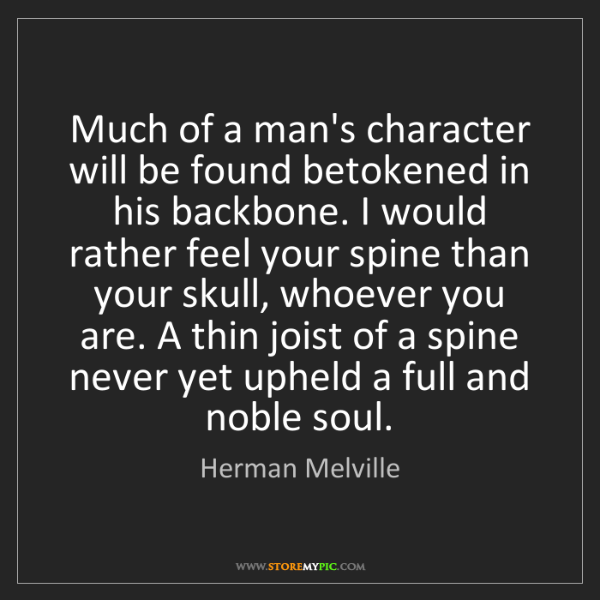 Herman Melville: Much of a man's character will be found betokened in...