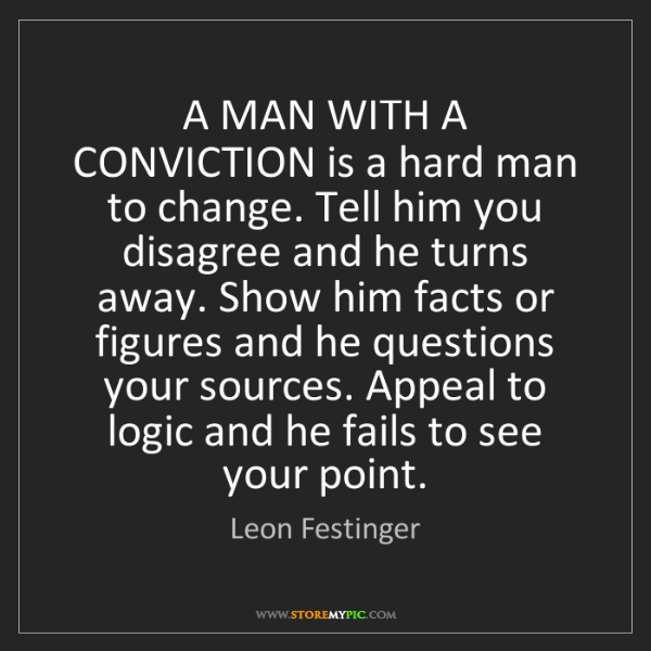 Leon Festinger: A MAN WITH A CONVICTION is a hard man to change. Tell...