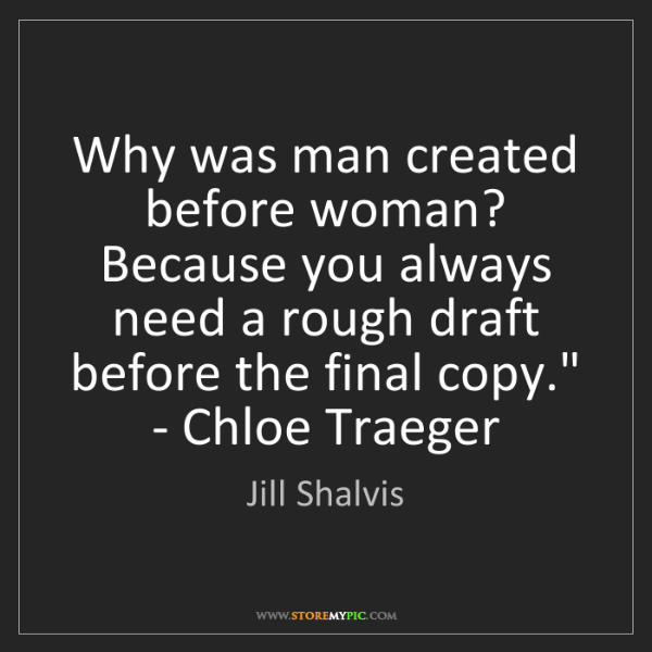 Jill Shalvis: 'Why was man created before woman? Because you always...