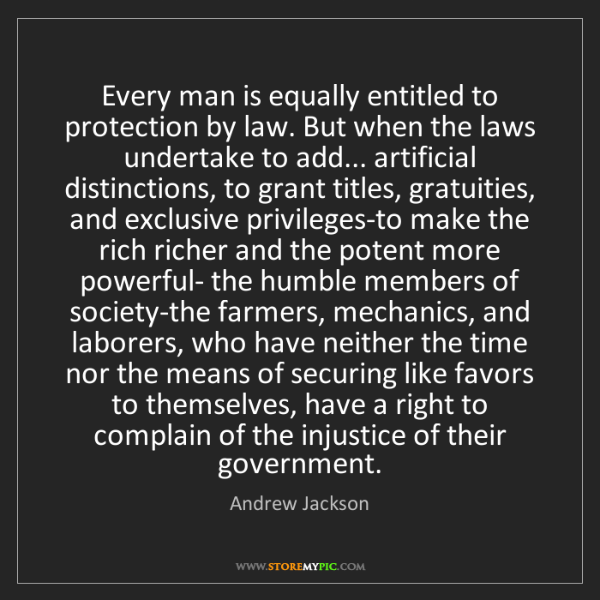 Andrew Jackson: Every man is equally entitled to protection by law. But...
