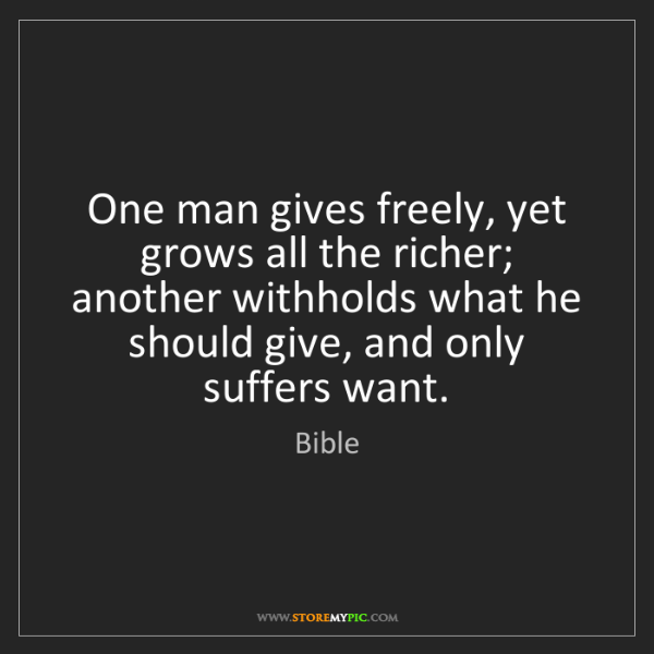 Bible: One man gives freely, yet grows all the richer; another...