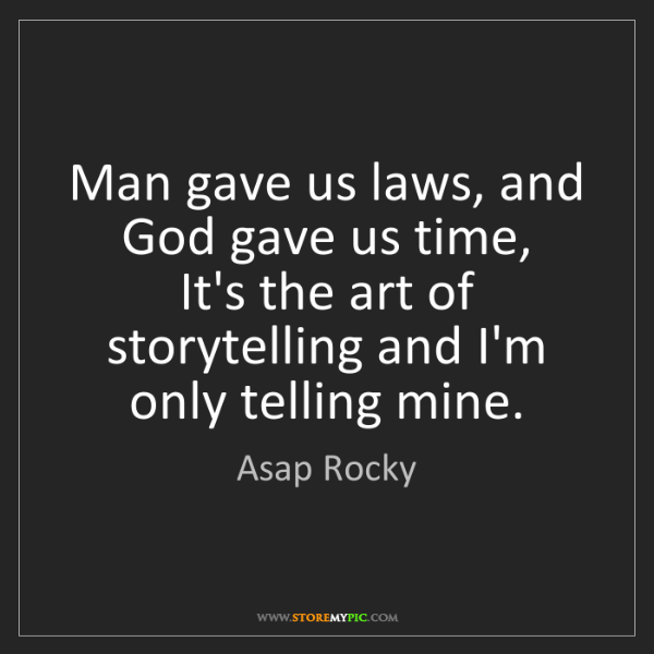 Asap Rocky: Man gave us laws, and God gave us time,  It's the art...