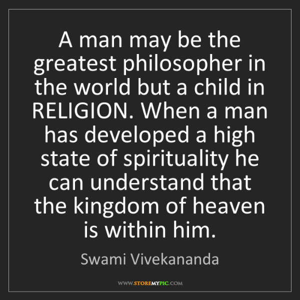 Swami Vivekananda: A man may be the greatest philosopher in the world but...