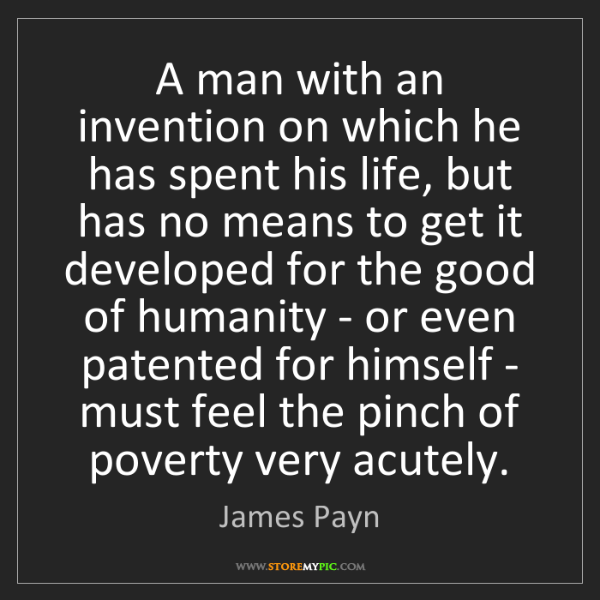 James Payn: A man with an invention on which he has spent his life,...