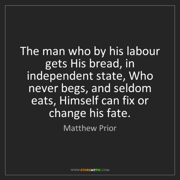 Matthew Prior: The man who by his labour gets His bread, in independent...