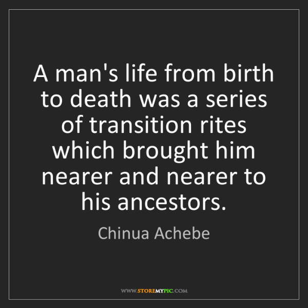 Chinua Achebe: A man's life from birth to death was a series of transition...