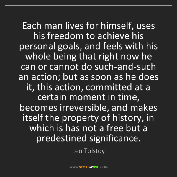 Leo Tolstoy: Each man lives for himself, uses his freedom to achieve...
