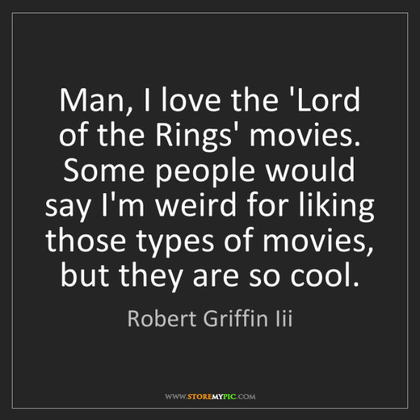 Robert Griffin Iii: Man, I love the 'Lord of the Rings' movies. Some people...