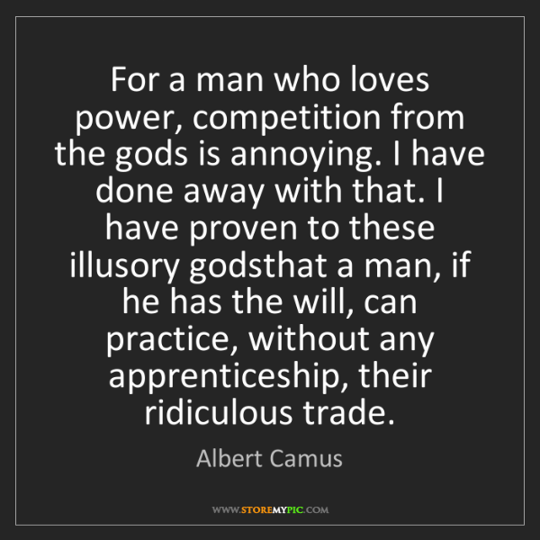 Albert Camus: For a man who loves power, competition from the gods...